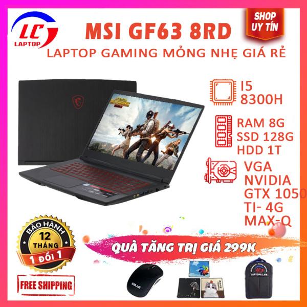 Bảng giá Laptop Gaming Siêu Mỏng Giá Rẻ MSI GF63 8RD, i5-8300H, VGA Nvidia GTX 1050 Ti-4G Max-Q, Màn 15.6 FullHD IPS, LaptopLC298 Phong Vũ