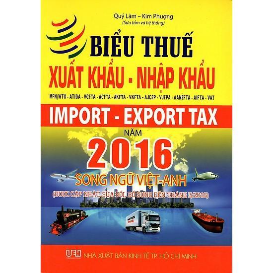 Mua Biểu Thuế Xuất Khẩu - Nhập Khẩu MFN/WTO - ATIGA - VCFTA - ACFTA - AKFTA - VKFTA - AJCEP - VJEPA - AANZFTA - AIFTA - VAT Năm 2016 (Song Ngữ Việt - Anh)