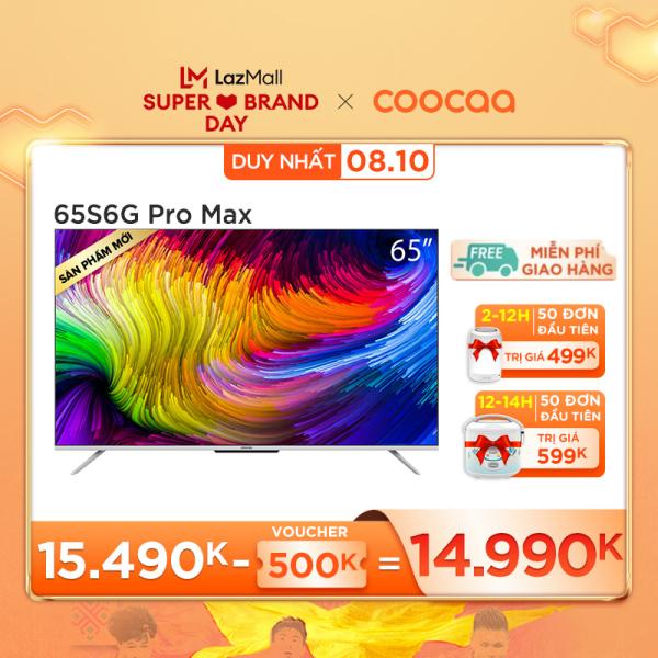 [THU THẬP VOUCHER 500K - Giá sốc: 14.990k] Smart TV Coocaa - Model 65S6G PRO MAX android 10 wifi, tìm kiếm bằng giọng nói từ xa voice search, Chromecast, ok google, netflix, youtube - Tặng 3 tháng K+, 18 tháng FPT, 24 tháng Clip TV