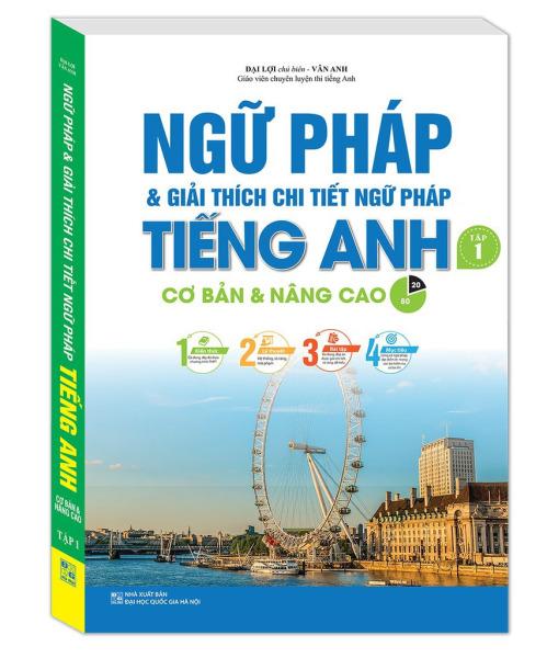 Ngữ pháp và giải thích chi tiết ngữ pháp tiếng Anh tập 1 (cơ bản và nâng cao 80/20)