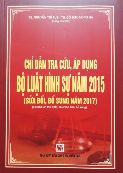 Mua Chỉ Dẫn Tra Cứu Áp Dụng Bộ Luật Hình Sự Năm 2015 Sửa Đổi, Bổ Sung Năm 2017 ( Tái Bản Lần Thứ Nhất, Có Chỉnh sửa, Bổ sung )