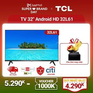 Smart TV TCL Android 8.0 32 inch HD wifi - 32L61 - HDR, Micro Dimming, Dolby, Chromecast, T-cast, AI+IN - Tivi giá rẻ chất lượng - Bảo hành 3 năm thumbnail
