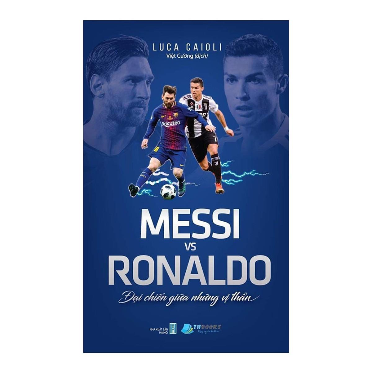 Sách - Messi Vs Ronaldo - Đại Chiến Giữa Những Vị Thần