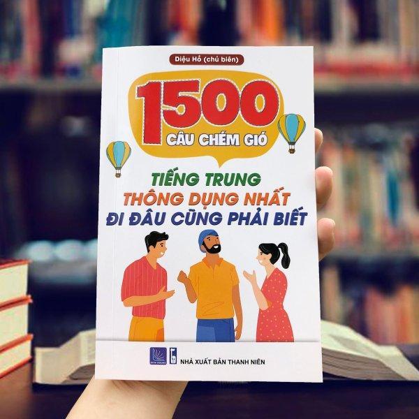 SÁCH 1500 CÂU CHÉM GIÓ TIẾNG TRUNG GIỚI TRẺ THƯỜNG SỬ DỤNG