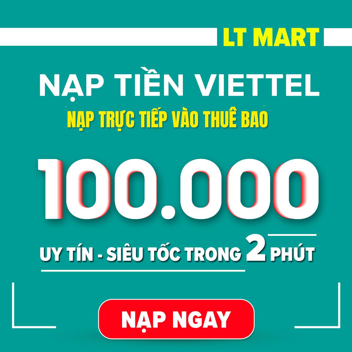 [HCM]Nạp tiền Viettel 100.000 (Nạp tiền trực tiếp vào thuê bao trả trướctrả sau Viettel).Nạp tiền điện thoại LTmart - Uy tín thao tác nhanh chóng