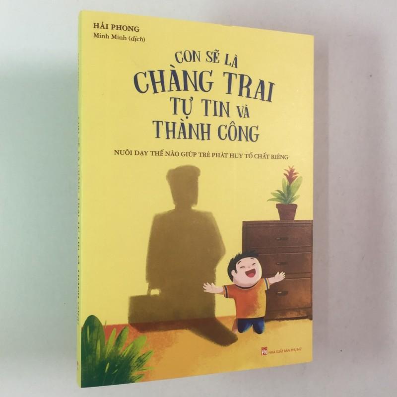Sách - Con Sẽ Là Chàng Trai Tự Tin Và Thành Công - Nuôi Dạy Thế Nào Giúp Trẻ Phát Huy Tố Chất Riêng