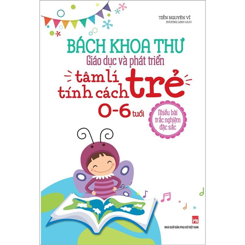 Sách - Bách Khoa Toàn Thư Giáo Dục Và Phát Triển Tâm Lý Tính Cách Trẻ 0 - 6 Tuổi