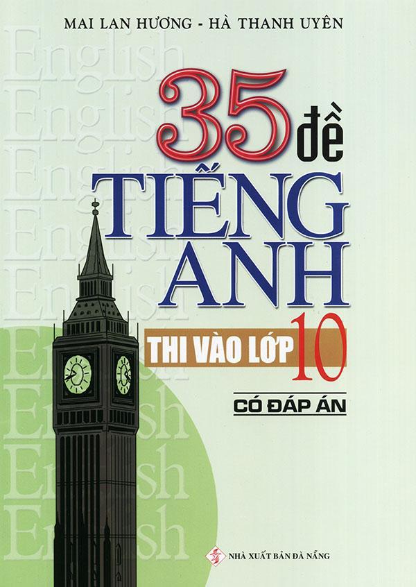 Mua 35 đề tiếng Anh thi vào lớp 10 - Có đáp án - Mai Lan Hương
