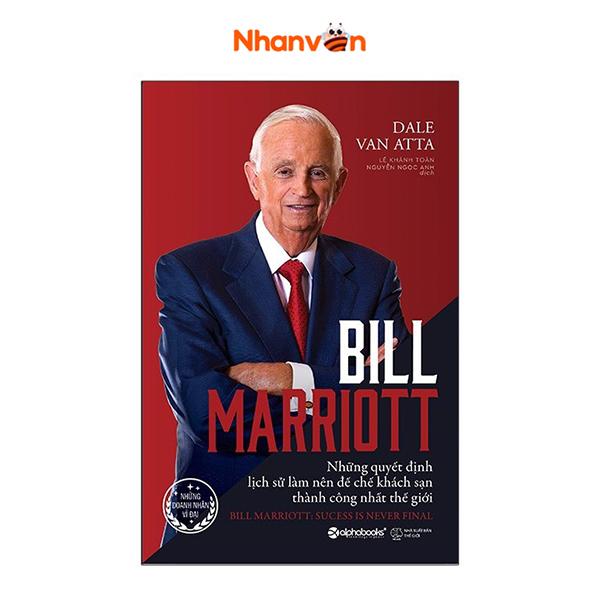 Bill Marriott - Những Quyết Định Lịch Sử Làm Nên Đế Chế Khách Sạn Thành Công Nhất Thế Giới