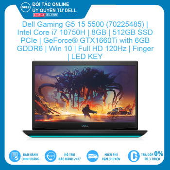 Dell Gaming G5 15 5500 (70225485) | Intel Core i7 10750H | 8GB | 512GB SSD PCIe | GeForce® GTX1660Ti with 6GB GDDR6 | Win 10 | Full HD 120Hz | Finger | LED KEY Hàng mới 100%, bảo hành chính hãng