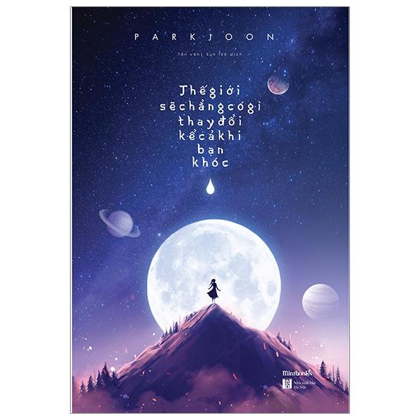 Fahasa - Thế Giới Này Sẽ Chẳng Có Gì Thay Đổi Kể Cả Khi Bạn Khóc (Tái Bản 2020)
