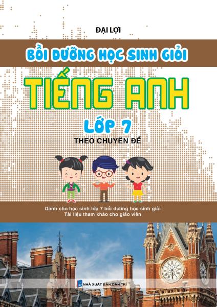 Bồi Dưỡng Học Sinh Giỏi Tiếng Anh Lớp 7 Theo Chuyên Đề