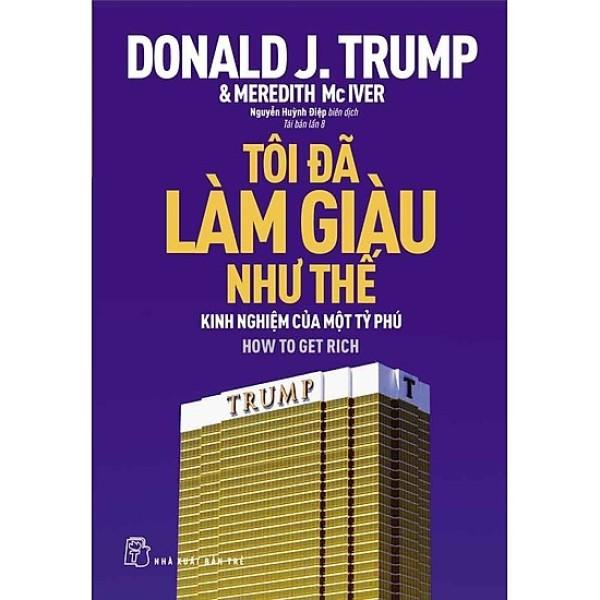 Mua Tôi đã làm giàu như thế (Donald J. Trump) - Sách Chĩnh Hãng   Highcollection