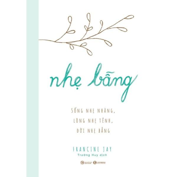 Sách - Nhẹ Bẫng - Sống Nhẹ Nhàng, Lòng Nhẹ Tênh, Đời Nhẹ Bẫng - Thái Hà