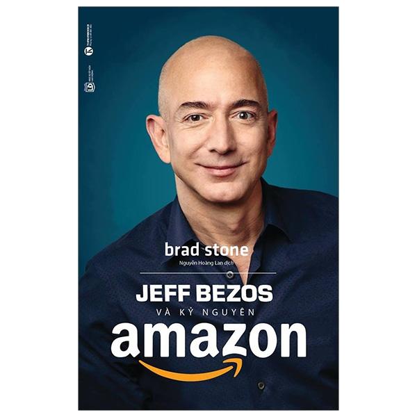 Fahasa - Jeff Bezos Và Kỷ Nguyên Amazon (Tái Bản 2019)