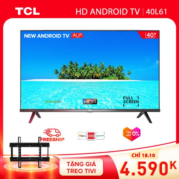 Smart TV TCL Android 8.0 40 inch Full HD wifi - 40L61 - HDR. Dolby, Chromecast, T-cast, AI+IN, Màn hình tràn viền - Tivi giá rẻ chất lượng - Bảo hành 3 năm