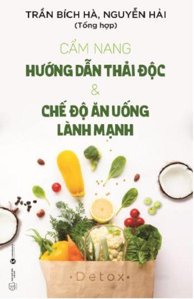 [ Sách ] Cẩm Nang Hướng Dẫn Thải Độc Và Chế Độ Ăn Uống Lành Mạnh