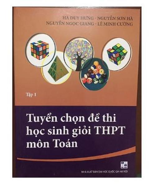 Mua Tuyển chọn đề thi học sinh giỏi THPT môn Toán Tập 1