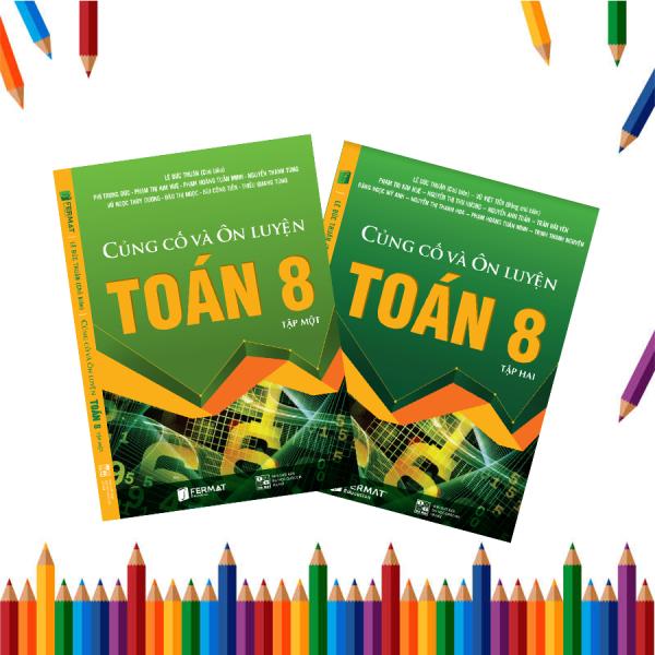 Mua Combo Toán 8: Củng cố và ôn luyện toán 8 tập 1 và 2