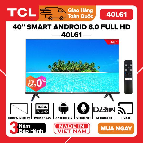 Bảng giá [TRẢ GÓP 0%] Smart Voice Tivi TCL 40 inch Full HD - Model 40L61 L40S6800 Android 8.0, Điều khiển giọng nói, Tràn viền, HDR, Dolby, Chromecast, T-Cast, AI+IN, - Bảo Hành 3 Năm