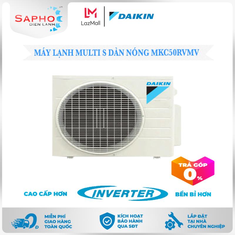 [Free Lắp HCM] Máy Lạnh Multi S Daikin Inverter Chỉ Dàn Nóng MKC50RVMV Gas R32 Treo Tường 1 Chiều Lạnh Điều Hòa Multi S Daikin - Điện Máy Sapho