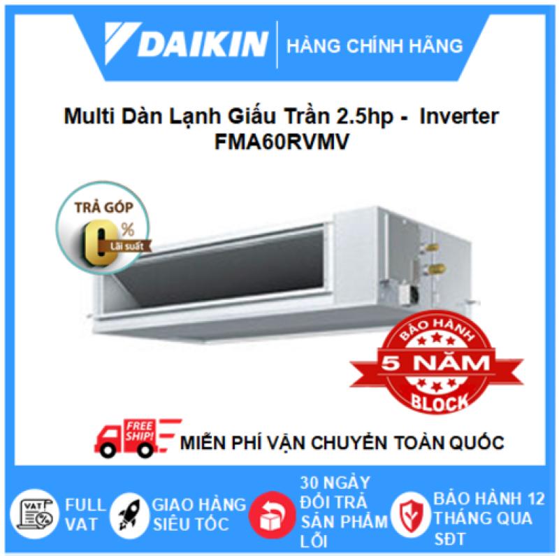 Máy Lạnh Multi Dàn Lạnh Giấu Trần FMA60RVMV – 2.5hp – 22000btu Inverter R32 - Điều hòa chính hãng - Điện máy SAPHO
