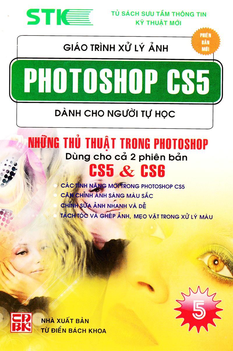 Mua Giáo Trình Xử Lý Ảnh Photoshop CS5 Dành Cho Người Tự Học (Tập 5) - Những Thủ Thuật Dùng Trong Photoshop Dùng Cho 2 Phiên Bản CS5 & CS6