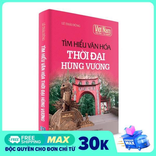 Mua Sách Lịch Sử - Tìm hiểu văn hóa thời đại Hùng Vương
