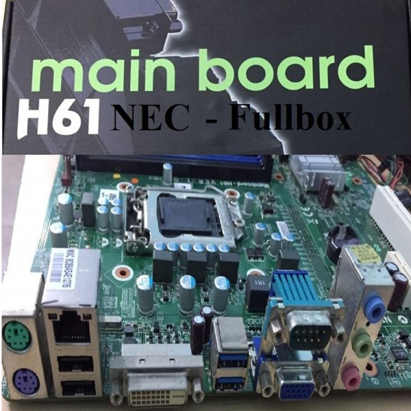 Giá Bo mạch chủ - Main H61 Máy Bộ NEC Renew-socket 1155- bảo hành 12 tháng
