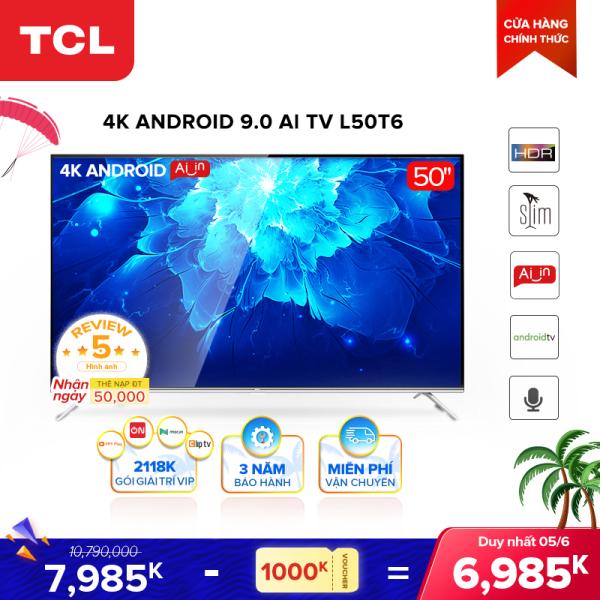 Bảng giá Smart TV TCL Android 9.0 50 inch 4K UHD wifi - L50T6 - HDR, Micro Dimming, Dolby, Chromecast, T-cast, AI+IN - Tivi giá rẻ chất lượng - Bảo hành 3 năm