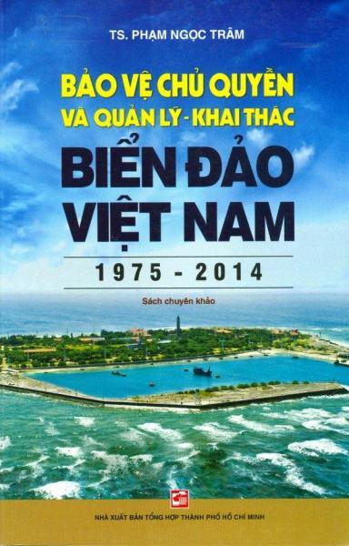 Mua Bảo Vệ Chủ Quyền Và Quản Lý - Khai Thác Biển Đảo Việt Nam (1975 - 2014)