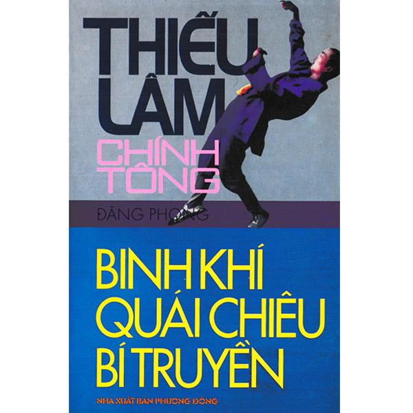 Sách - Thiếu Lâm Chính Tông Binh Khí Quái Chiêu Bí Truyền