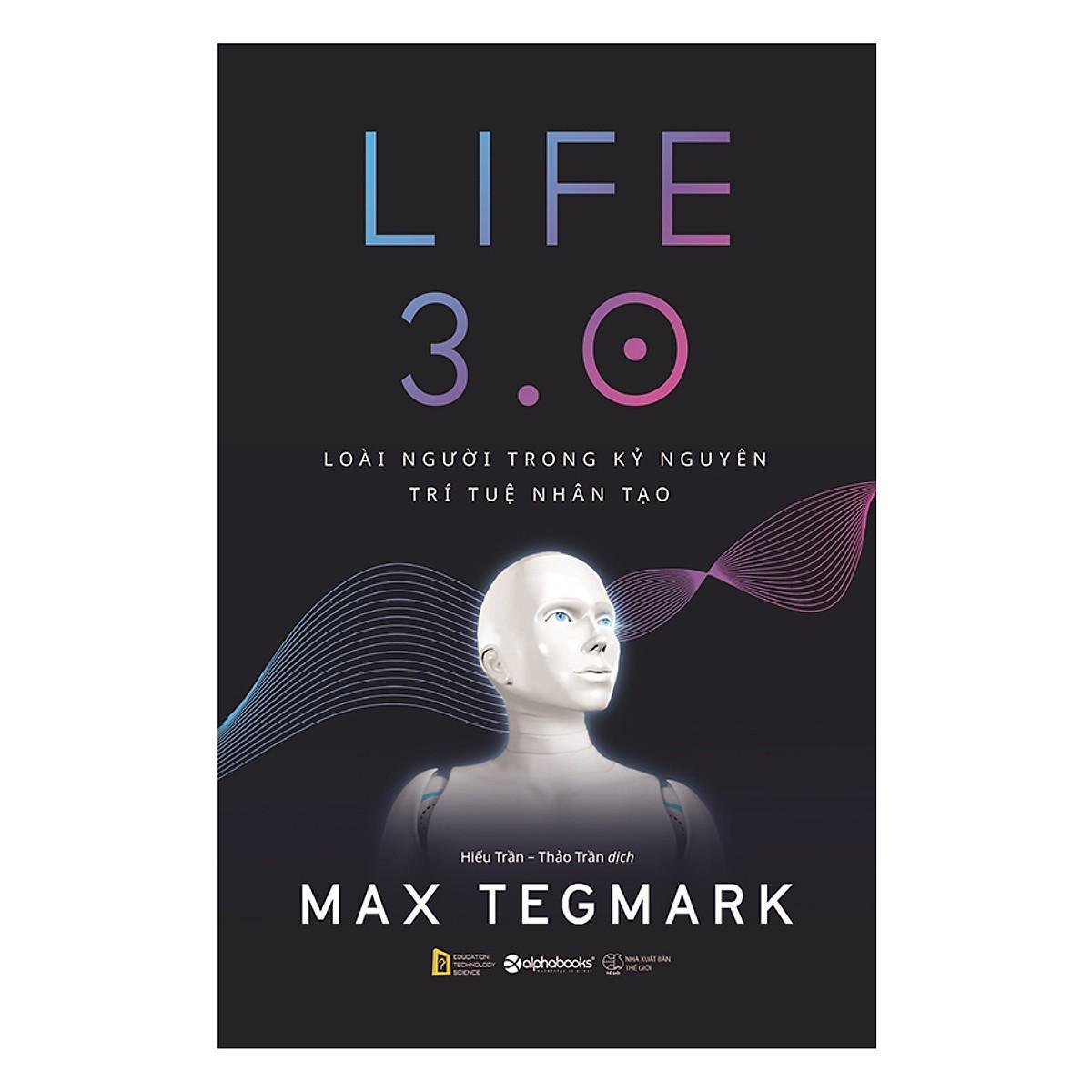 Sách-Life 3.0-Loài Người Trong Kỷ Nguyên Trí Tuệ Nhân Tạo Giá Tốt Không Thể Bỏ Qua