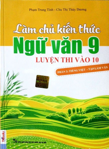 Làm Chủ Kiến Thức Ngữ Văn Lớp 9 Luyện Thi Vào 10 - Phần 2 Tiếng Việt - Tập Làm Văn (Tái Bản 2018)