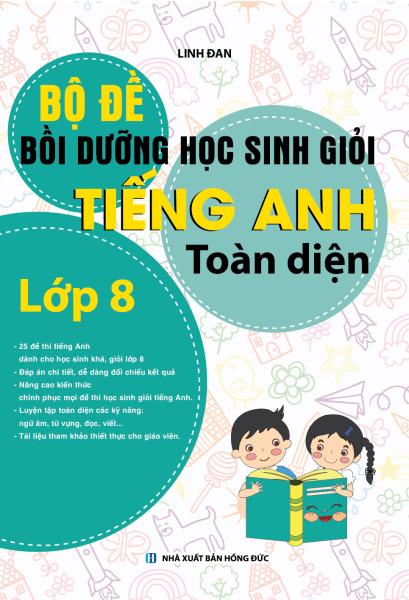 Bộ Đề Bồi Dưỡng Học Sinh Giỏi Tiếng Anh Toàn Diện Lớp 8