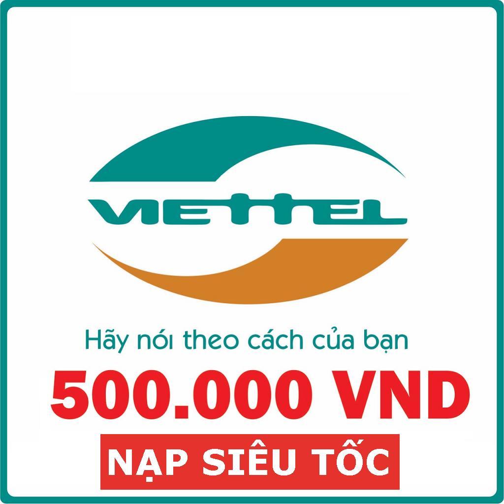 Nạp Trực Tiếp Viettel_Trả Trước 500K_Được Nhận Khuyến Mãi Nhà Mạng Đang Có Ưu Đãi
