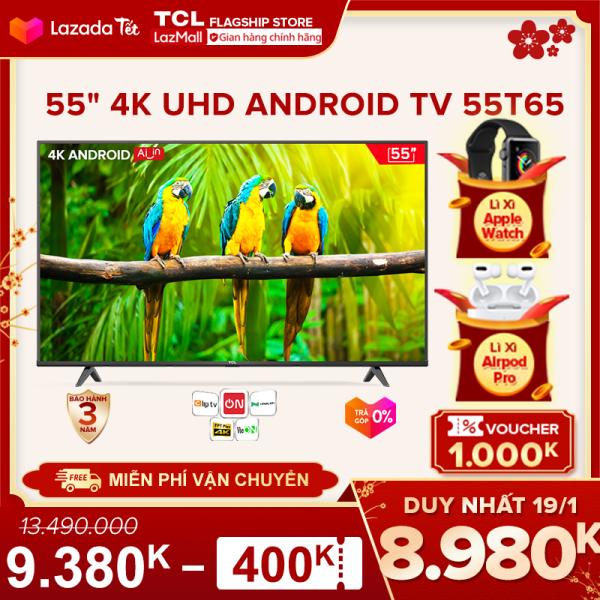 Bảng giá 【Click săn Apple Watch】[Sản phẩm mới 2021] 55 4K UHD Android Tivi TCL 55T65 - Gam Màu Rộng , HDR , Dolby Audio - Bảo Hành 3 Năm , trả góp 0% - Nâng Cấp của 55T6