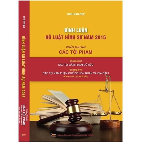 Sách Bình Luận Bộ Luật Hình Sự Năm 2015 - Chương XVI: Các Tội Phạm Sở Hữu; Chương XVII: Các Tộ Phạm Chế Độ Hôn Nhân Và Gia Đình (Đinh Văn Quế)