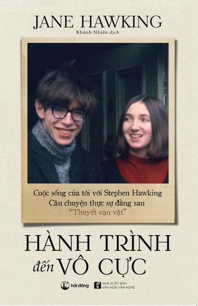 """Hành Trình Đến Vô Cực - Cuộc Sống Của Tôi Với Stephen Hawking. Câu Chuyện Thực Sự Đằng Sau """"Thuyết Vạn Vật"""""""