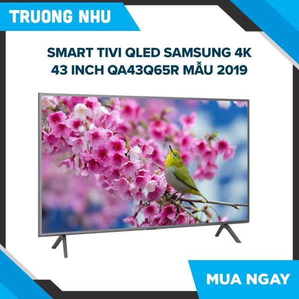 Bảng giá Smart Tivi QLED Samsung 4K 43 inch QA43Q65R mẫu 2019