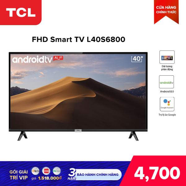 Bảng giá Smart TV TCL Android 8.0 40 inch Full HD wifi - L40S6800 - HDR, Micro Dimming., Dolby, Chromecast, T-cast, AI+IN - Tivi giá rẻ chất lượng - Bảo hành 3 năm