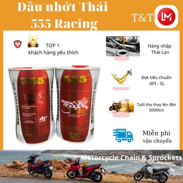 nhớt xe số hàng nhập Thái Lan 555 Racing, đạt tiêu chuẩn API SL - dành riêng cho các loại xe máy 4 thùy thuộc dòng Yamaha, Honda, Suzuki,... - Tây Thành Shop