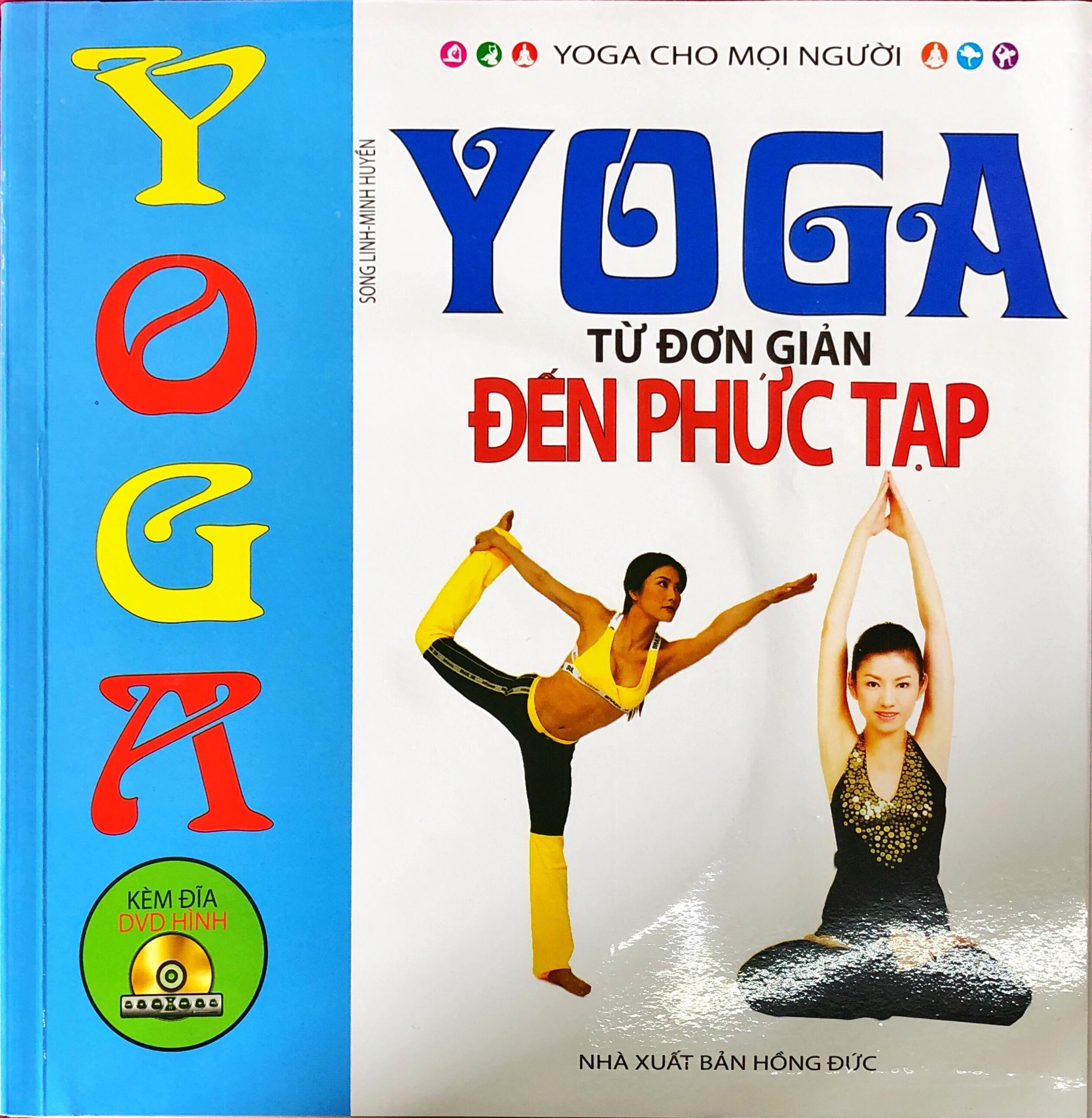 Mua SÁCH - Yoga Cho Mọi Người - Yoga Từ Đơn Giản Đến Phức Tạp (TẶNG KÈM ĐĨA DVD)