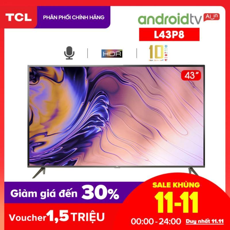 Bảng giá Smart Android 9.0 TV 43 inch TCL 4K UHD wifi - L43P8 - HDR, Micro Dimming, Dolby, Chromecast, T-cast, AI+IN - Tivi giá rẻ chất lượng - Bảo hành 3 năm