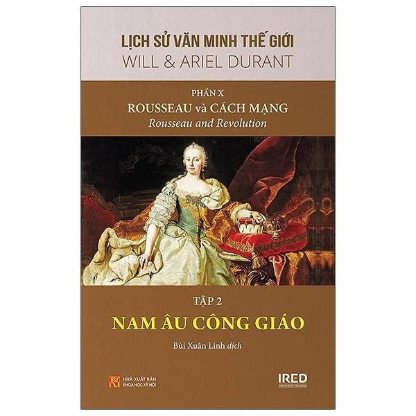 Mua Fahasa - Lịch Sử Văn Minh Thế Giới - Phần X: Rousseau Và Cách Mạng - Tập 2: Nam Âu Công Giáo