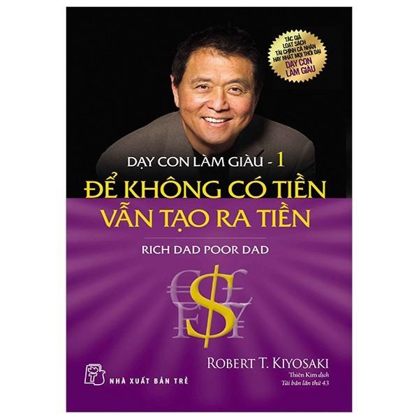 Dạy con làm giàu (tập 01) - Để Không Có Tiền Vẫn Tạo Ra Tiền - NXB Trẻ