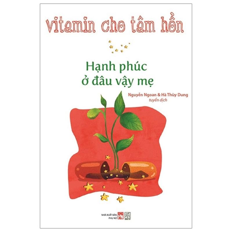 Fahasa - Vitamin Cho Tâm Hồn - Hạnh Phúc Ở Đâu Vậy Mẹ