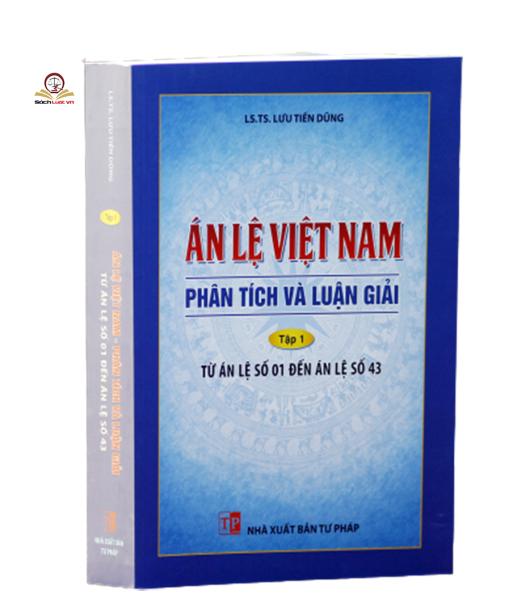 Án lệ Việt Nam - Phân tích và luận giải (Tập 1 từ án lệ 01 đến án lệ 43)