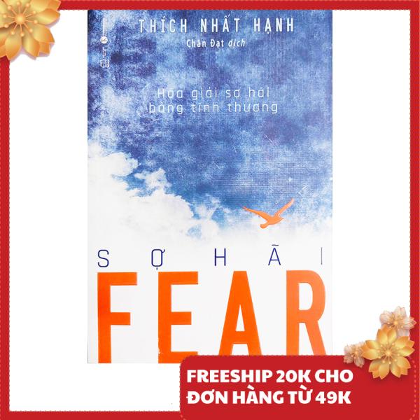 Sách - Sợ hãi (Fear), hóa giải sợ hãi bằng tình thương - Tác giả Thích Nhất Hạnh