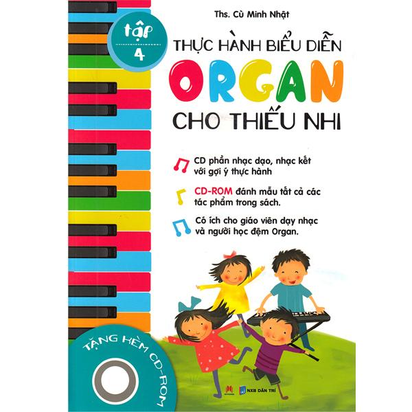 Thực Hành Biểu Diễn Organ Cho Thiếu Nhi – Tập 4 - Cù Minh Nhật - Bìa Mềm